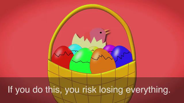 Put All Your Eggs in One Basket - Bỏ tất cả trứng vào một giỏ