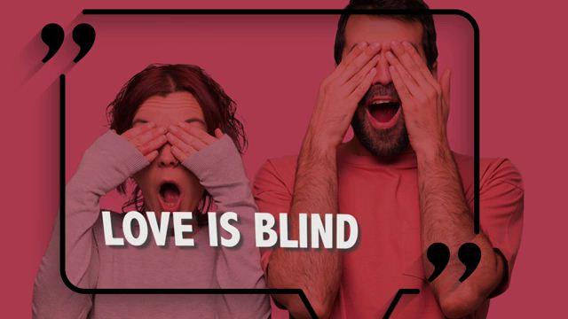 Love is Blind - Tình yêu là mù quáng