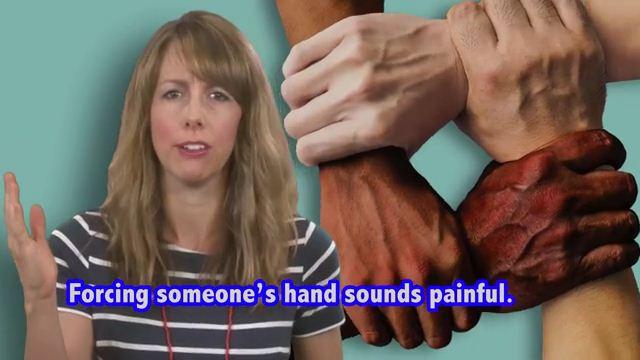 Force Someone's hand - Ép buộc ai đó