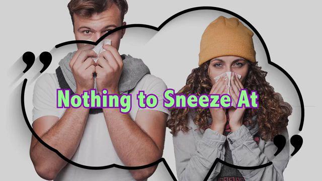 Nothing to Sneeze At - Không hề tầm thường