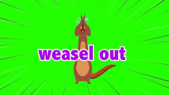 Weasel Out - Trốn tránh