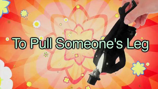 To Pull Someone's Leg - Nói đùa ai đó