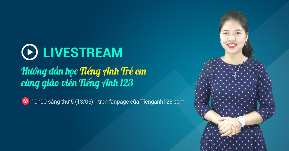 Chương trình Livestream hướng dẫn học của GV Tiếng Anh 123