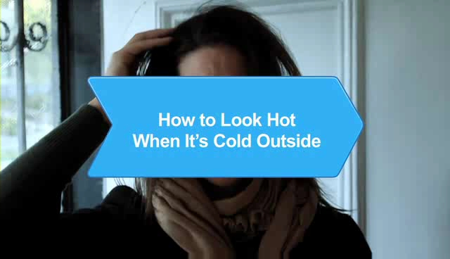 How to Look Hot When It's Cold Outside