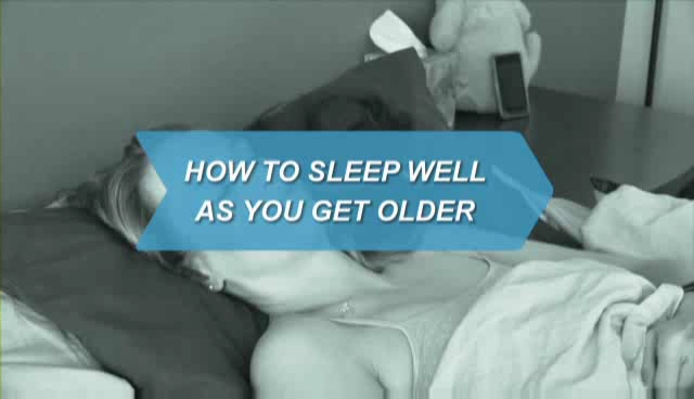 How To Sleep Well As You Get Older?